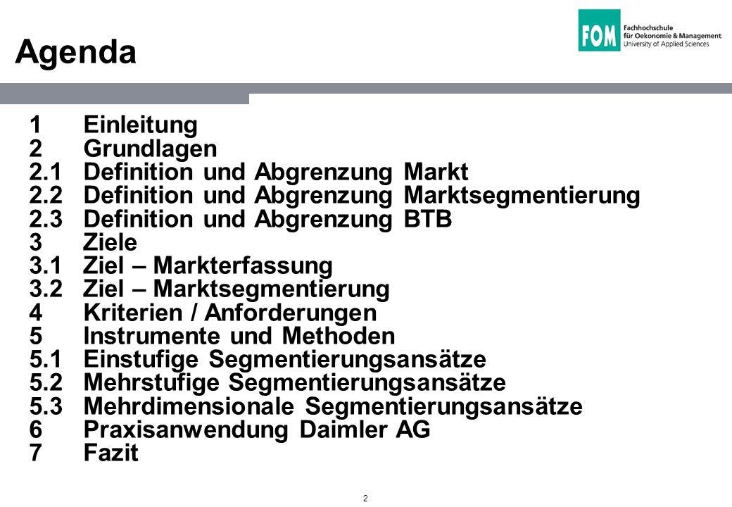 2 Agenda 1 Einleitung 2 Grundlagen 2.1 Definition und Abgrenzung Markt 2.2 Definition und Abgrenzung Marktsegmentierung 2.3 Definition und Abgrenzung