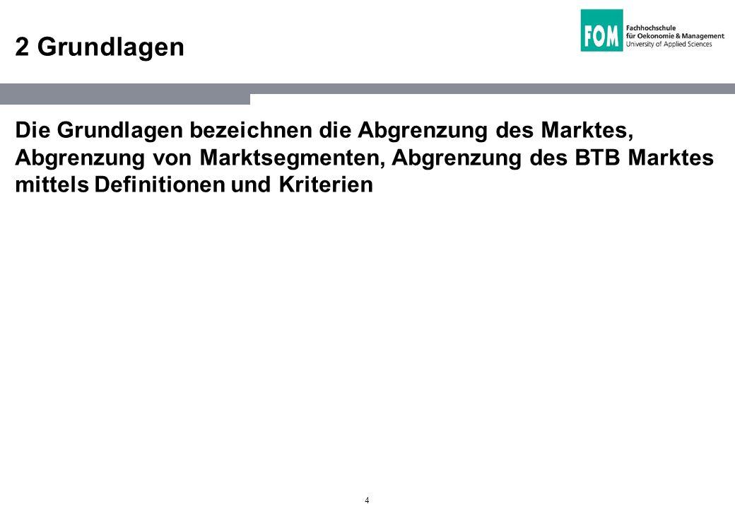 4 2 Grundlagen Die Grundlagen bezeichnen die Abgrenzung des Marktes, Abgrenzung von Marktsegmenten, Abgrenzung des BTB Marktes mittels Definitionen un