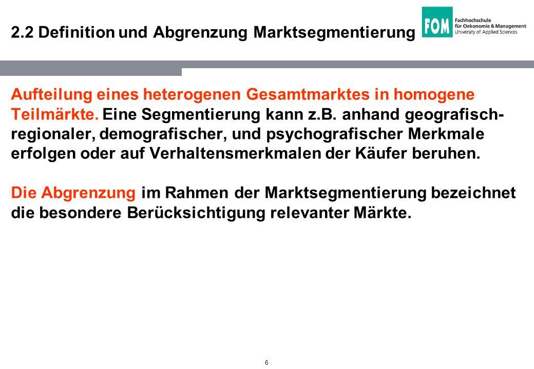 6 2.2 Definition und Abgrenzung Marktsegmentierung Aufteilung eines heterogenen Gesamtmarktes in homogene Teilmärkte. Eine Segmentierung kann z.B. anh