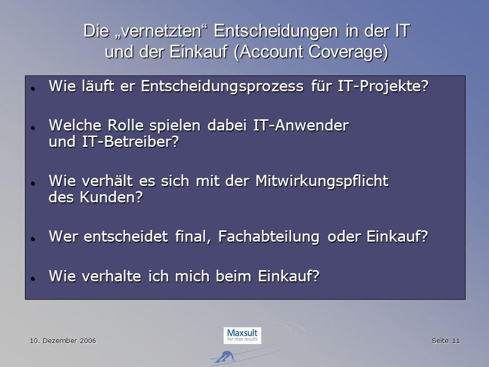 10. Dezember 2006 Seite 11 Die vernetzten Entscheidungen in der IT und der Einkauf (Account Coverage) Wie läuft er Entscheidungsprozess für IT-Projekt