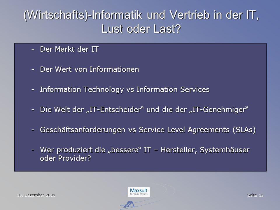 10. Dezember 2006 Seite 12 (Wirtschafts)-Informatik und Vertrieb in der IT, Lust oder Last? -Der Markt der IT -Der Wert von Informationen -Information