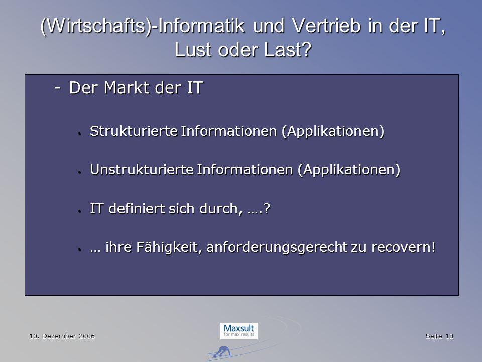 10. Dezember 2006 Seite 13 (Wirtschafts)-Informatik und Vertrieb in der IT, Lust oder Last? -Der Markt der IT Strukturierte Informationen (Applikation