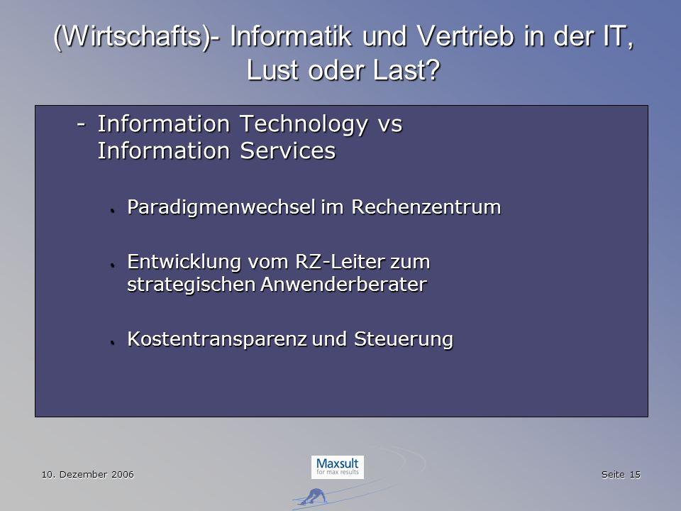 10. Dezember 2006 Seite 15 (Wirtschafts)- Informatik und Vertrieb in der IT, Lust oder Last? -Information Technology vs Information Services Paradigme