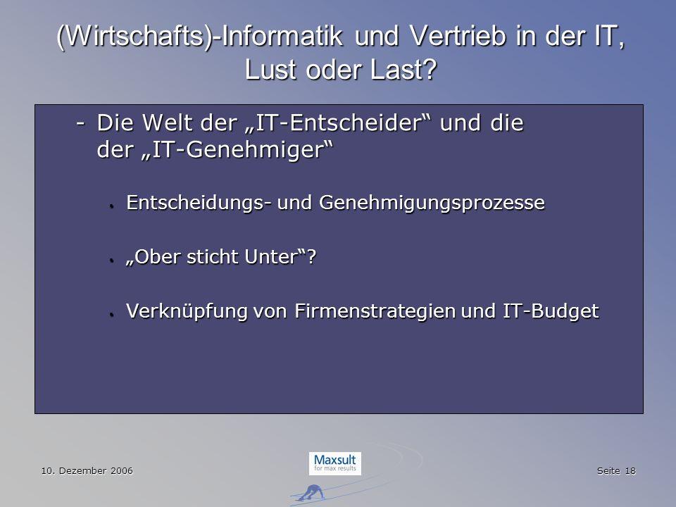 10. Dezember 2006 Seite 18 (Wirtschafts)-Informatik und Vertrieb in der IT, Lust oder Last? -Die Welt der IT-Entscheider und die der IT-Genehmiger Ent