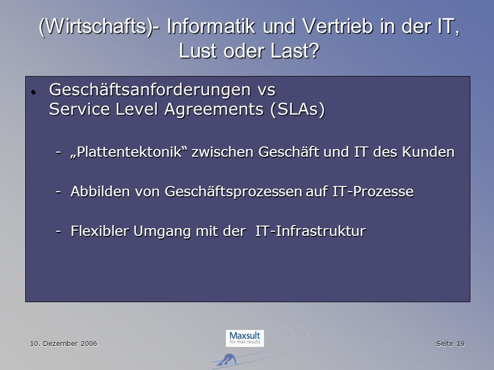 10. Dezember 2006 Seite 19 (Wirtschafts)- Informatik und Vertrieb in der IT, Lust oder Last? Geschäftsanforderungen vs Service Level Agreements (SLAs)