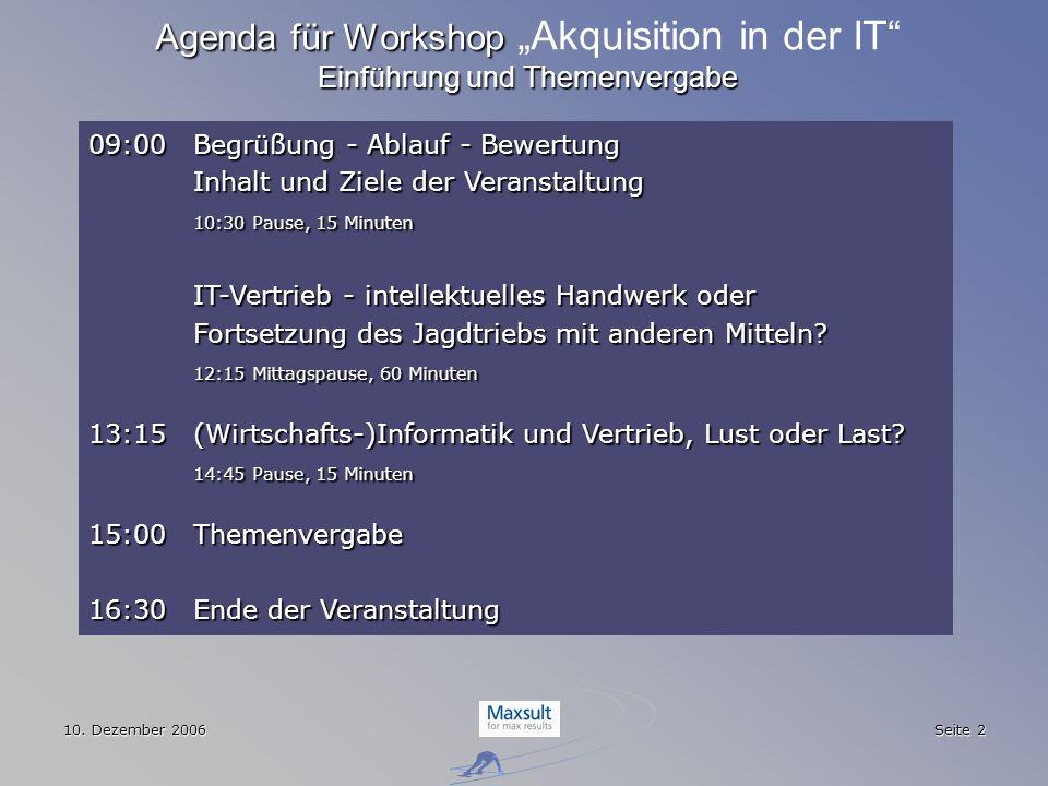 10. Dezember 2006 Seite 2 Agenda für Workshop Einführung und Themenvergabe Agenda für Workshop Akquisition in der IT Einführung und Themenvergabe 09:0