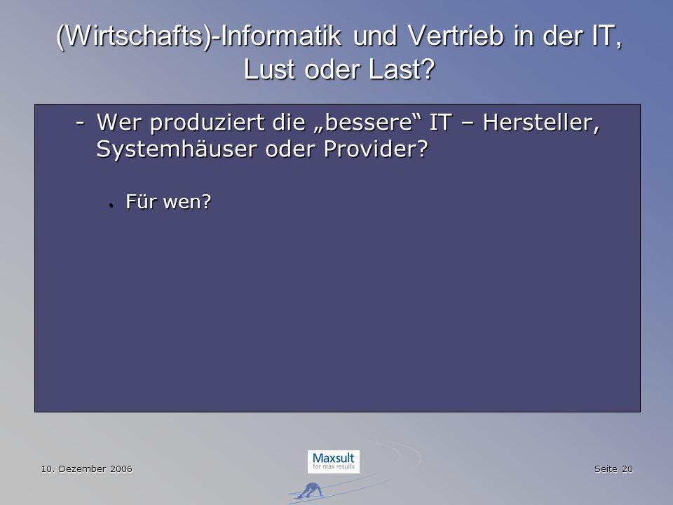 10. Dezember 2006 Seite 20 (Wirtschafts)-Informatik und Vertrieb in der IT, Lust oder Last? -Wer produziert die bessere IT – Hersteller, Systemhäuser