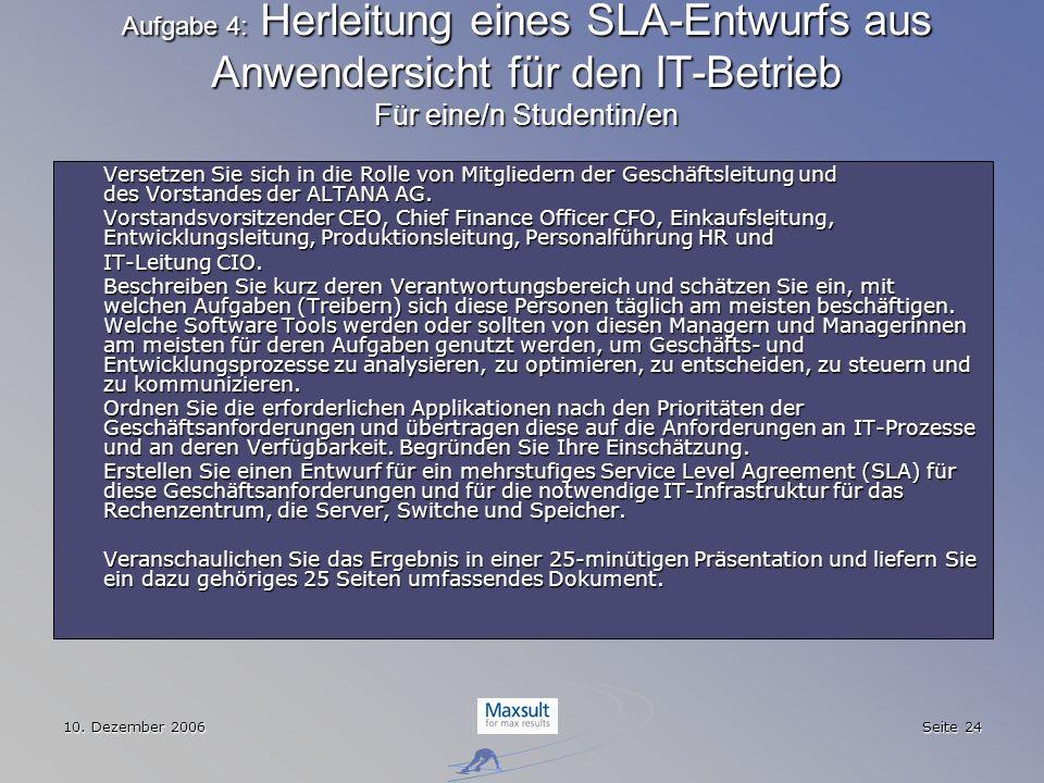 10. Dezember 2006 Seite 24 Aufgabe 4: Herleitung eines SLA-Entwurfs aus Anwendersicht für den IT-Betrieb Für eine/n Studentin/en Versetzen Sie sich in