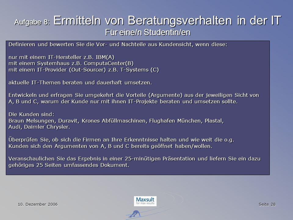 10. Dezember 2006 Seite 28 Aufgabe 8: Ermitteln von Beratungsverhalten in der IT Für eine/n Studentin/en Definieren und bewerten Sie die Vor- und Nach