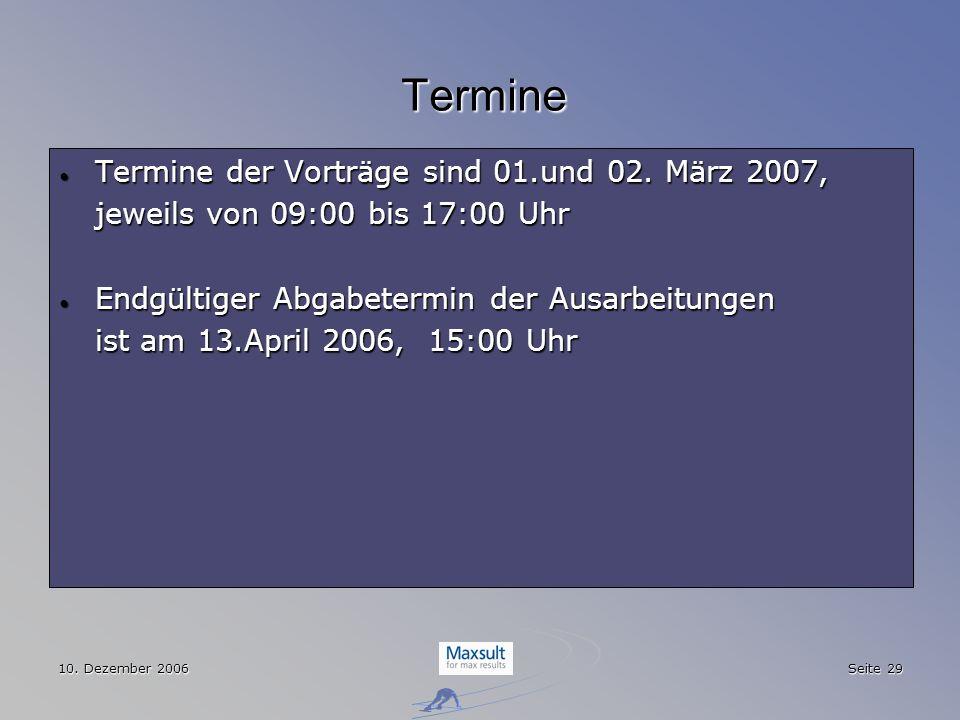 10. Dezember 2006 Seite 29 Termine Termine der Vorträge sind 01.und 02. März 2007, Termine der Vorträge sind 01.und 02. März 2007, jeweils von 09:00 b