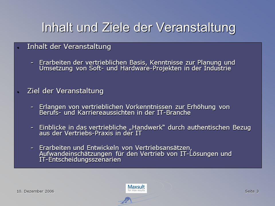 10. Dezember 2006 Seite 3 Inhalt und Ziele der Veranstaltung Inhalt der Veranstaltung Inhalt der Veranstaltung -Erarbeiten der vertrieblichen Basis, K