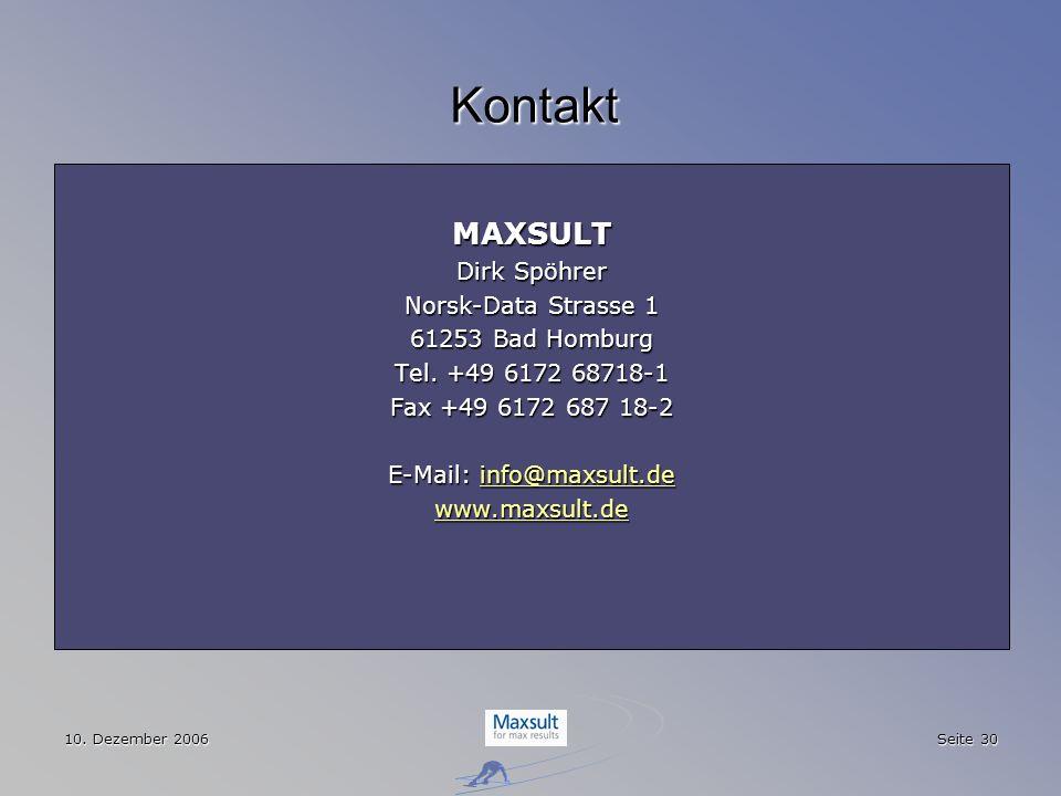 10. Dezember 2006 Seite 30 Kontakt MAXSULT Dirk Spöhrer Norsk-Data Strasse 1 61253 Bad Homburg Tel. +49 6172 68718-1 Fax +49 6172 687 18-2 E-Mail: inf