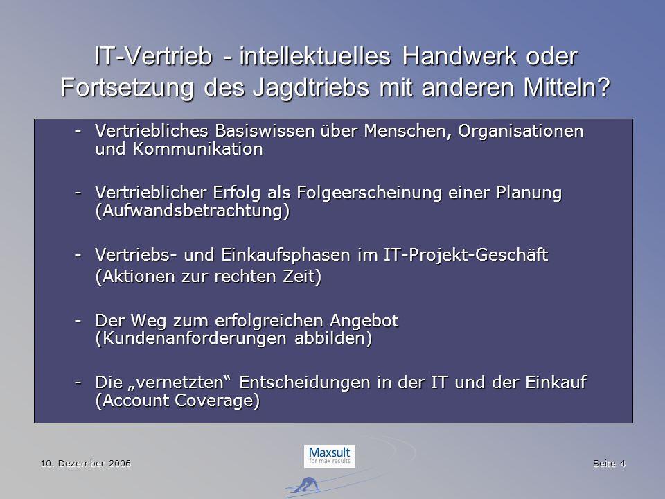 10. Dezember 2006 Seite 4 IT-Vertrieb - intellektuelles Handwerk oder Fortsetzung des Jagdtriebs mit anderen Mitteln? -Vertriebliches Basiswissen über