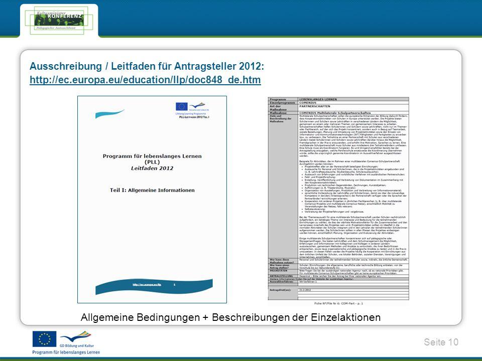 Seite 10 Ausschreibung / Leitfaden für Antragsteller 2012: http://ec.europa.eu/education/llp/doc848_de.htm http://ec.europa.eu/education/llp/doc848_de.htm Allgemeine Bedingungen + Beschreibungen der Einzelaktionen