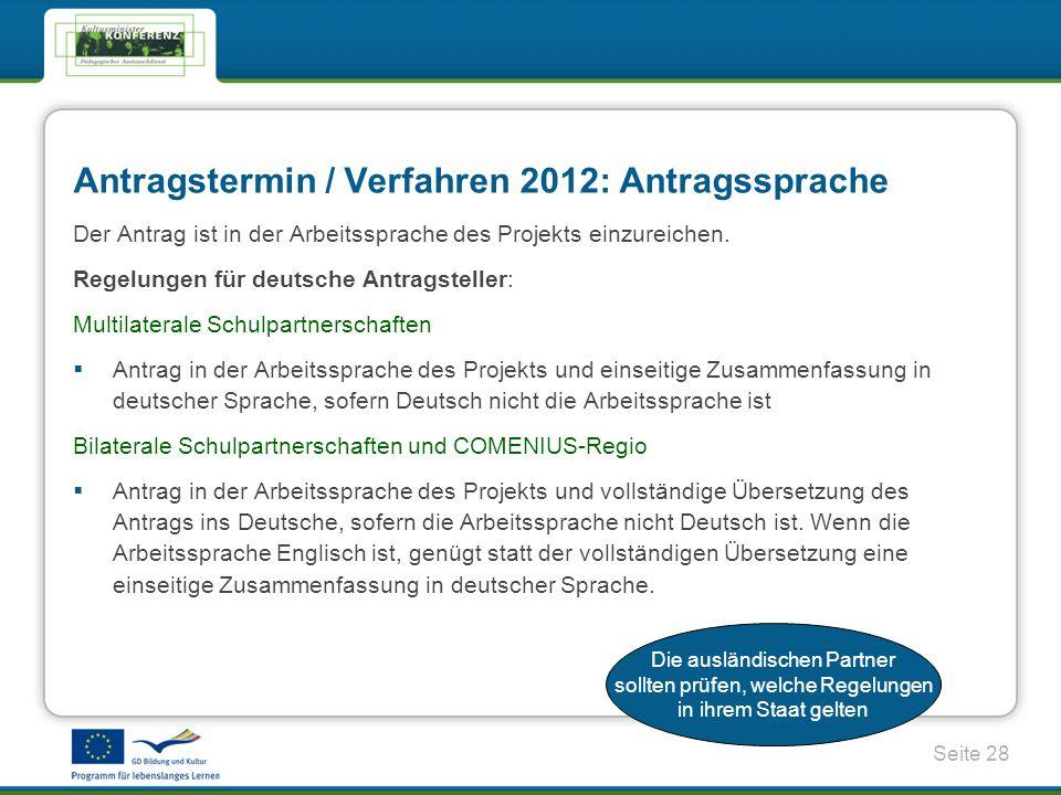 Seite 28 Antragstermin / Verfahren 2012: Antragssprache Der Antrag ist in der Arbeitssprache des Projekts einzureichen.