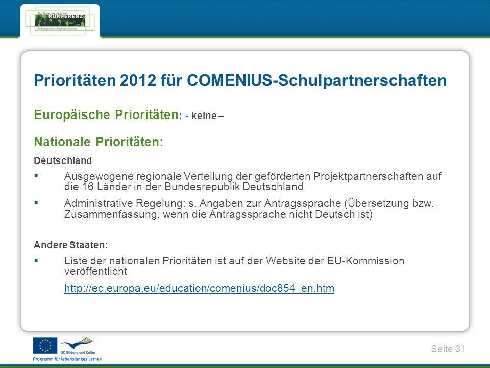 Seite 31 Europäische Prioritäten : - keine – Nationale Prioritäten: Deutschland Ausgewogene regionale Verteilung der geförderten Projektpartnerschaften auf die 16 Länder in der Bundesrepublik Deutschland Administrative Regelung: s.