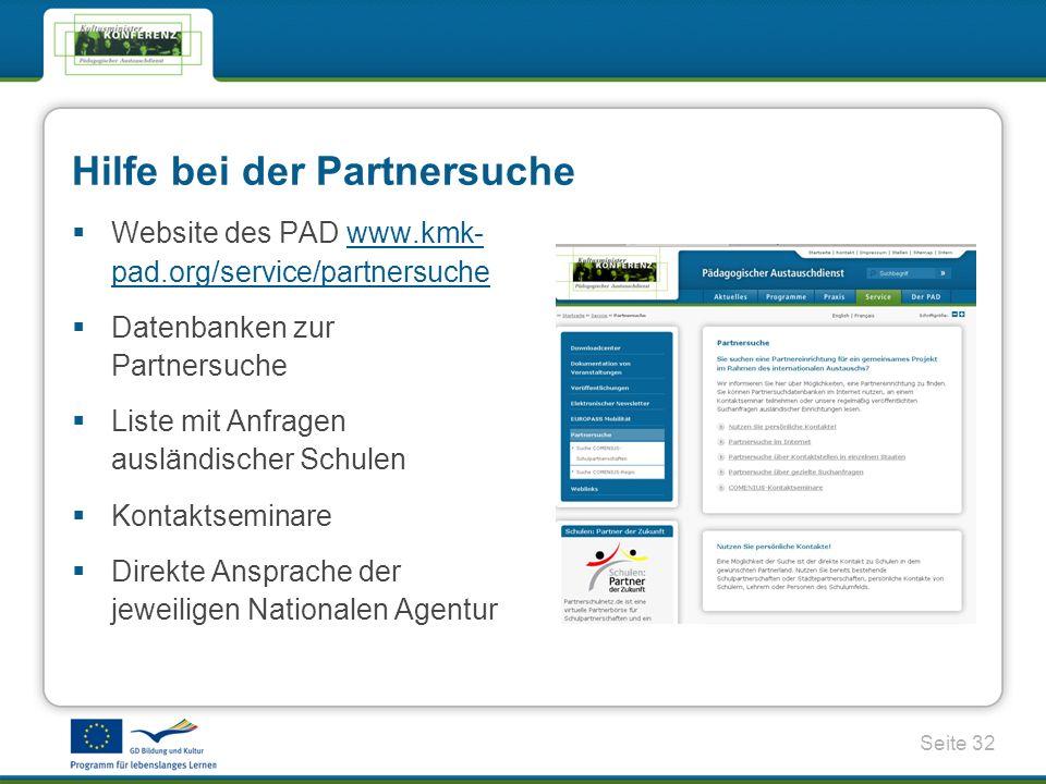 Seite 32 Website des PAD www.kmk- pad.org/service/partnersuchewww.kmk- pad.org/service/partnersuche Datenbanken zur Partnersuche Liste mit Anfragen ausländischer Schulen Kontaktseminare Direkte Ansprache der jeweiligen Nationalen Agentur Hilfe bei der Partnersuche