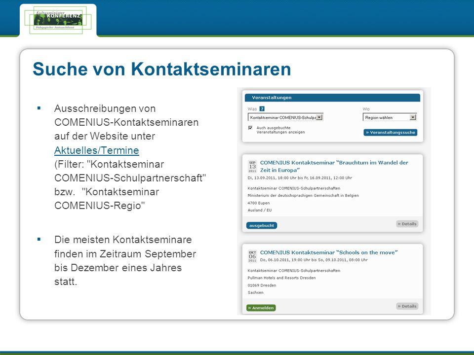 Suche von Kontaktseminaren Ausschreibungen von COMENIUS-Kontaktseminaren auf der Website unter Aktuelles/Termine (Filter: Kontaktseminar COMENIUS-Schulpartnerschaft bzw.
