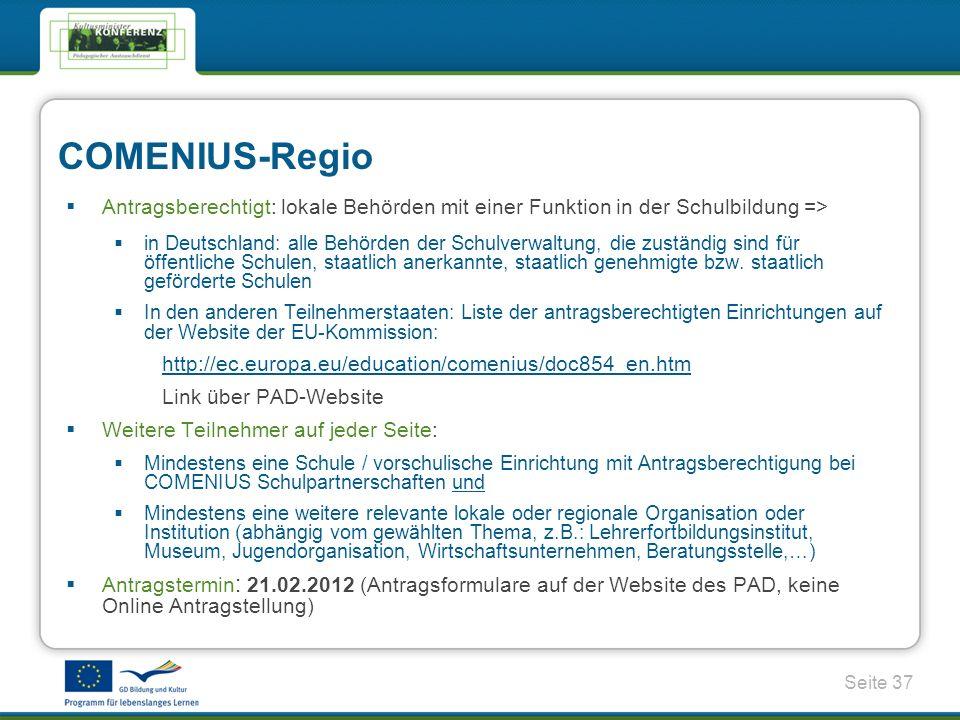Seite 37 COMENIUS-Regio Antragsberechtigt: lokale Behörden mit einer Funktion in der Schulbildung => in Deutschland: alle Behörden der Schulverwaltung, die zuständig sind für öffentliche Schulen, staatlich anerkannte, staatlich genehmigte bzw.