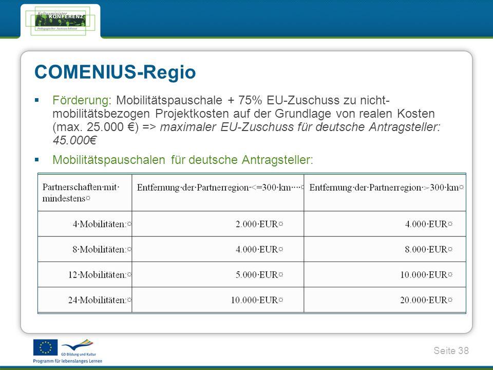 Seite 38 COMENIUS-Regio Förderung: Mobilitätspauschale + 75% EU-Zuschuss zu nicht- mobilitätsbezogen Projektkosten auf der Grundlage von realen Kosten (max.