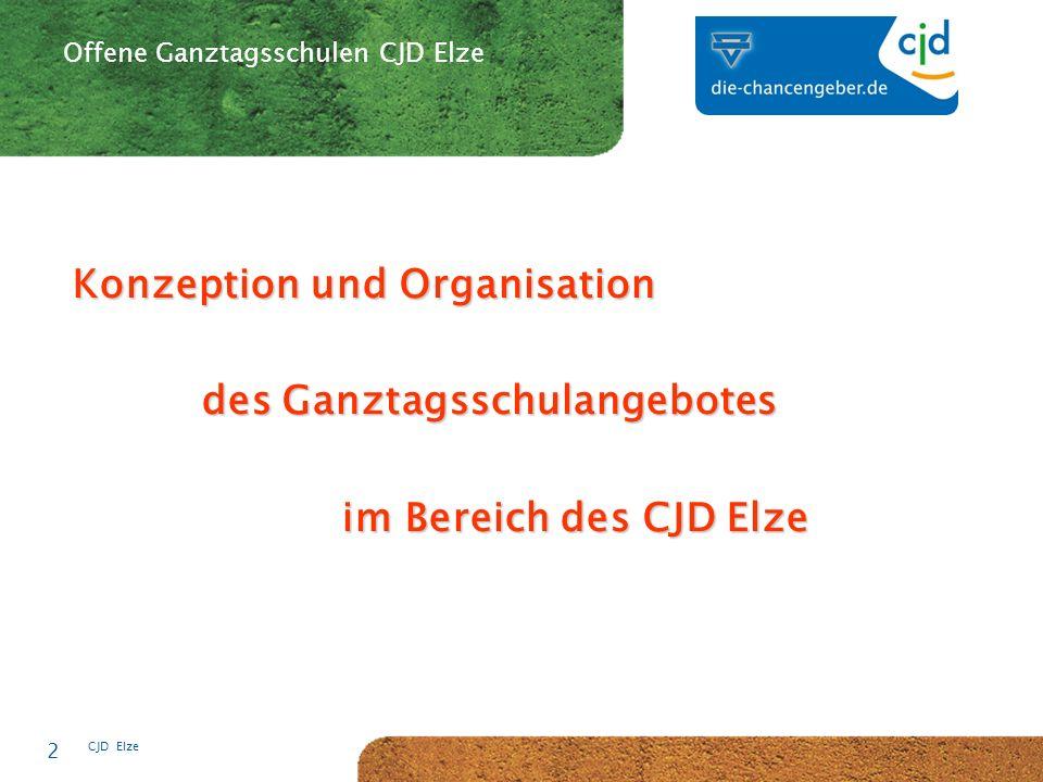 CJD-Musterstadt CJD Elze 2 Offene Ganztagsschulen CJD Elze Konzeption und Organisation des Ganztagsschulangebotes des Ganztagsschulangebotes im Bereich des CJD Elze im Bereich des CJD Elze