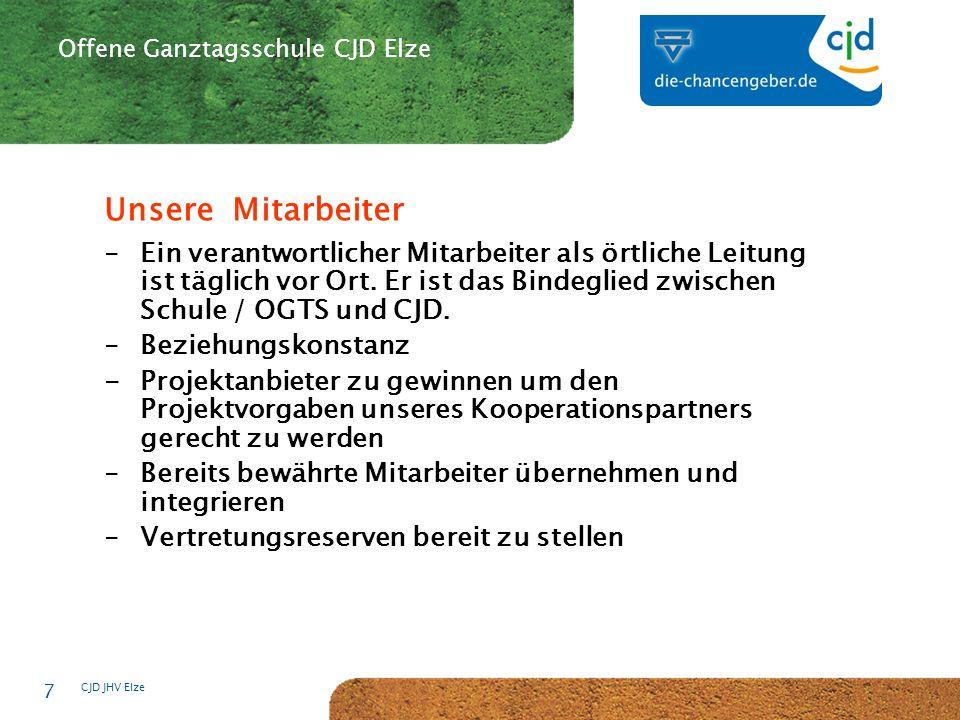 CJD-Musterstadt CJD JHV Elze 7 Offene Ganztagsschule CJD Elze Unsere Mitarbeiter -Ein verantwortlicher Mitarbeiter als örtliche Leitung ist täglich vor Ort.
