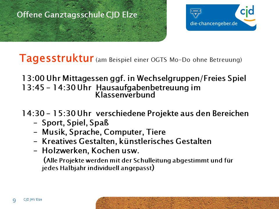 CJD-Musterstadt CJD JHV Elze 9 Offene Ganztagsschule CJD Elze Tagesstruktur (am Beispiel einer OGTS Mo-Do ohne Betreuung) 13:00 Uhr Mittagessen ggf.