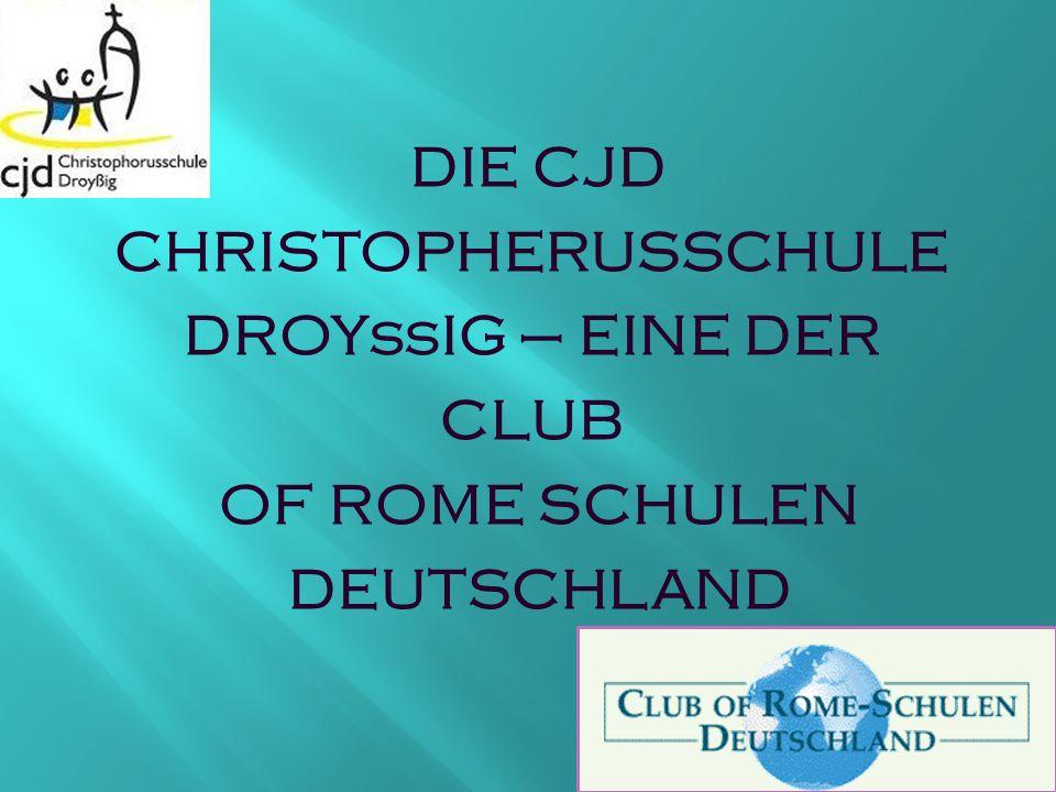 DIE CJD CHRISTOPHERUSSCHULE DROYßIG – EINE DER CLUB OF ROME SCHULEN DEUTSCHLAND