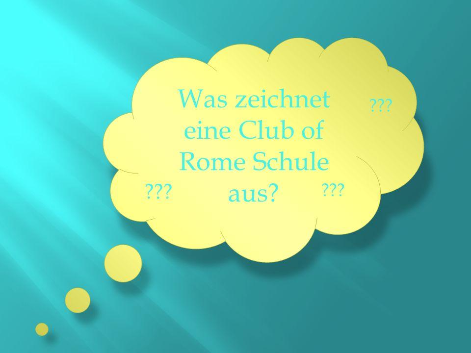 ??? Was zeichnet eine Club of Rome Schule aus?