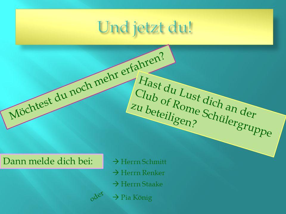 Möchtest du noch mehr erfahren.Hast du Lust dich an der Club of Rome Schülergruppe zu beteiligen.