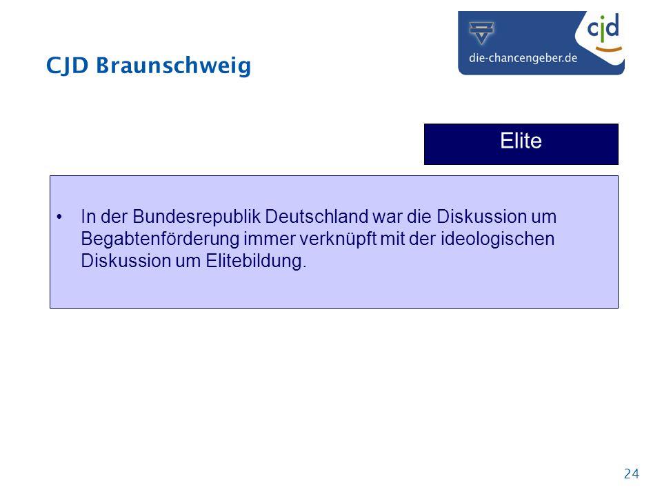 CJD Braunschweig 24 Elite In der Bundesrepublik Deutschland war die Diskussion um Begabtenförderung immer verknüpft mit der ideologischen Diskussion u