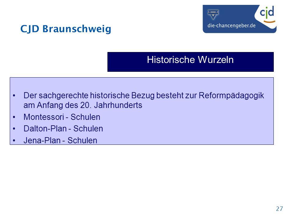 CJD Braunschweig 27 Historische Wurzeln Der sachgerechte historische Bezug besteht zur Reformpädagogik am Anfang des 20. Jahrhunderts Montessori - Sch