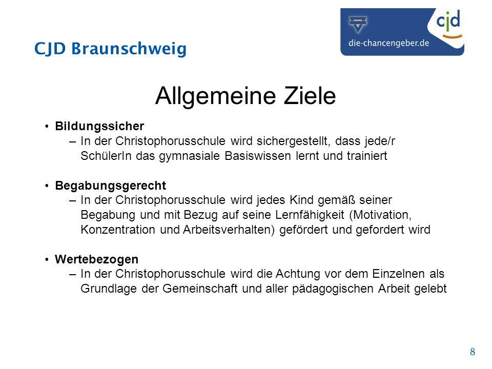 CJD Braunschweig 8 Allgemeine Ziele Bildungssicher –In der Christophorusschule wird sichergestellt, dass jede/r SchülerIn das gymnasiale Basiswissen l