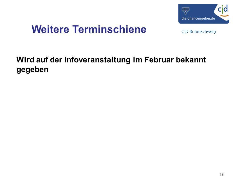 CJD Braunschweig Wird auf der Infoveranstaltung im Februar bekannt gegeben Weitere Terminschiene 16