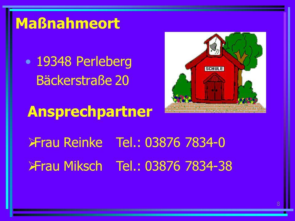 8 Maßnahmeort 19348 Perleberg Bäckerstraße 20 Ansprechpartner Frau ReinkeTel.: 03876 7834-0 Frau MikschTel.: 03876 7834-38