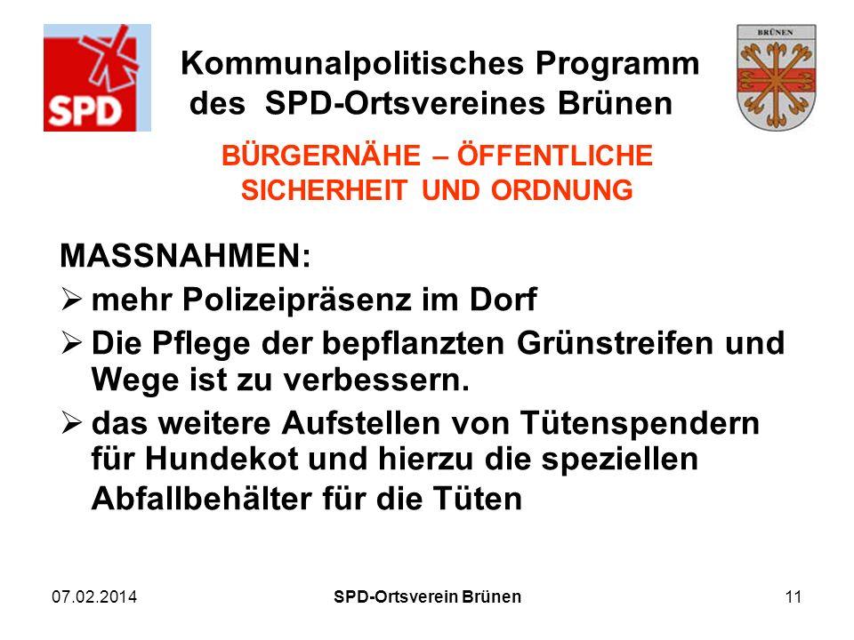 Kommunalpolitisches Programm des SPD-Ortsvereines Brünen 07.02.2014SPD-Ortsverein Brünen11 MASSNAHMEN: mehr Polizeipräsenz im Dorf Die Pflege der bepf