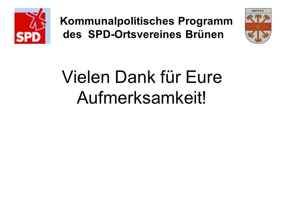 Kommunalpolitisches Programm des SPD-Ortsvereines Brünen Vielen Dank für Eure Aufmerksamkeit!