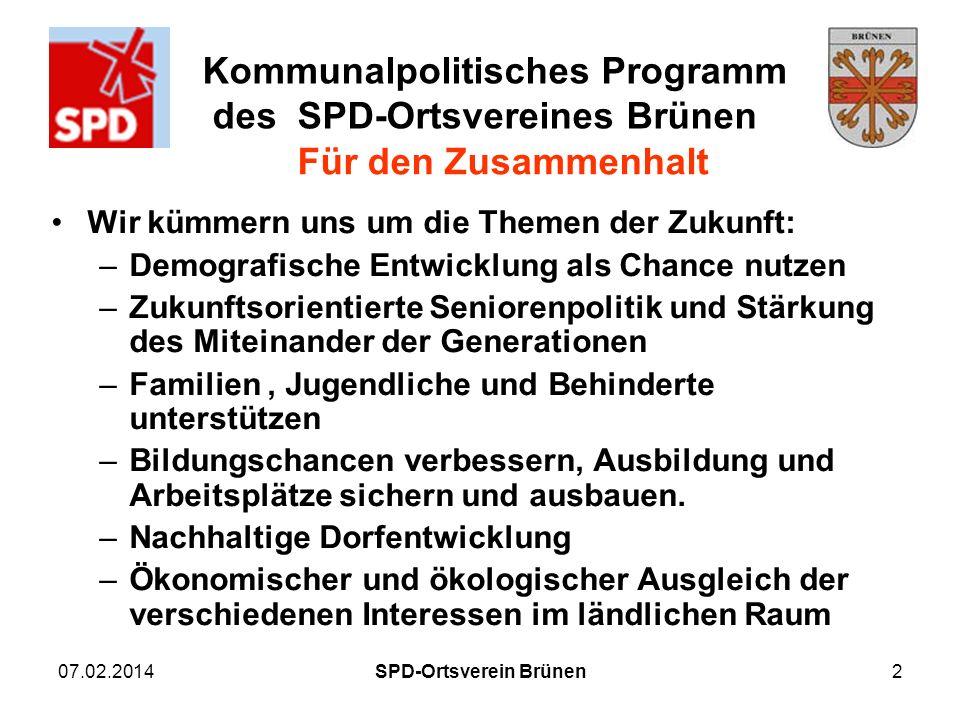 Kommunalpolitisches Programm des SPD-Ortsvereines Brünen 07.02.2014SPD-Ortsverein Brünen2 Für den Zusammenhalt Wir kümmern uns um die Themen der Zukun