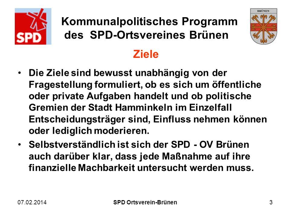 Kommunalpolitisches Programm des SPD-Ortsvereines Brünen 07.02.20143 Ziele Die Ziele sind bewusst unabhängig von der Fragestellung formuliert, ob es s