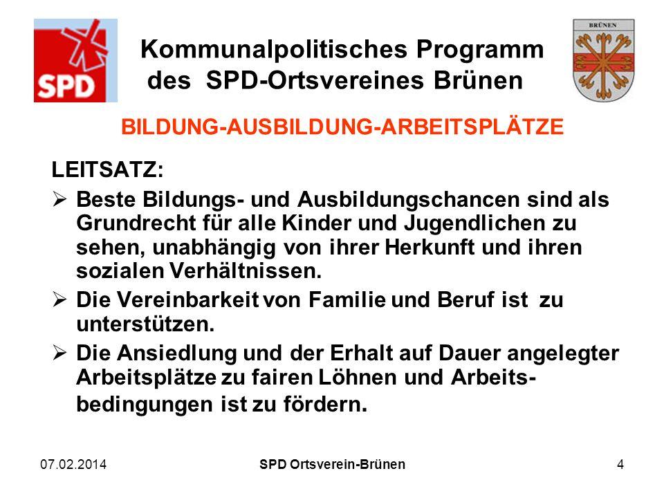 Kommunalpolitisches Programm des SPD-Ortsvereines Brünen 07.02.20144 BILDUNG-AUSBILDUNG-ARBEITSPLÄTZE LEITSATZ: Beste Bildungs- und Ausbildungschancen