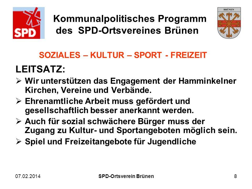 Kommunalpolitisches Programm des SPD-Ortsvereines Brünen 07.02.2014SPD-Ortsverein Brünen8 SOZIALES – KULTUR – SPORT - FREIZEIT LEITSATZ: Wir unterstüt