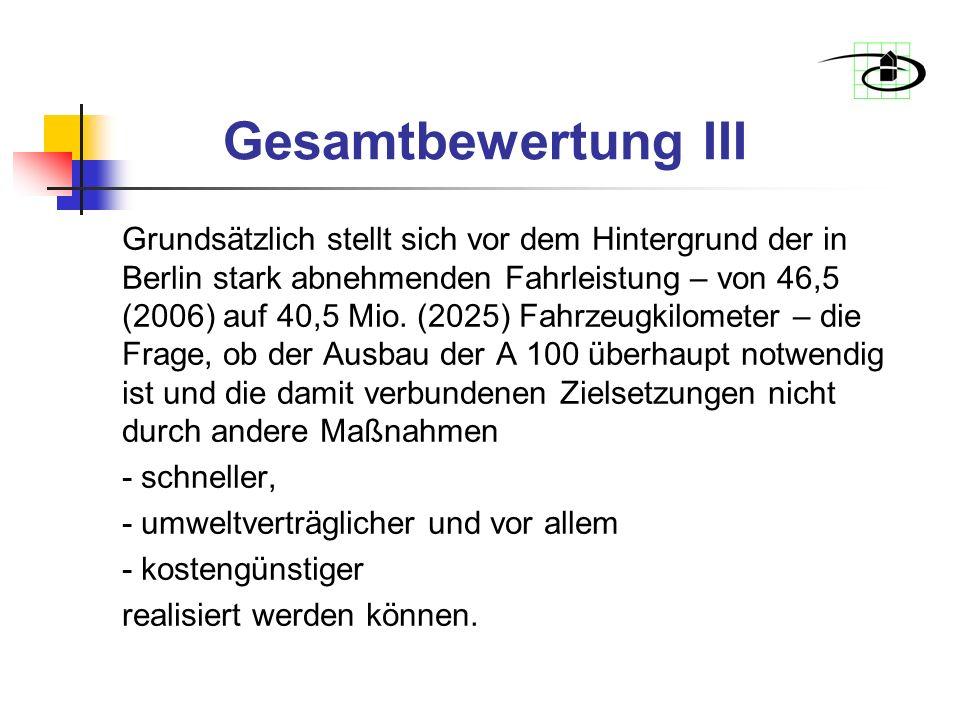 Gesamtbewertung III Grundsätzlich stellt sich vor dem Hintergrund der in Berlin stark abnehmenden Fahrleistung – von 46,5 (2006) auf 40,5 Mio.