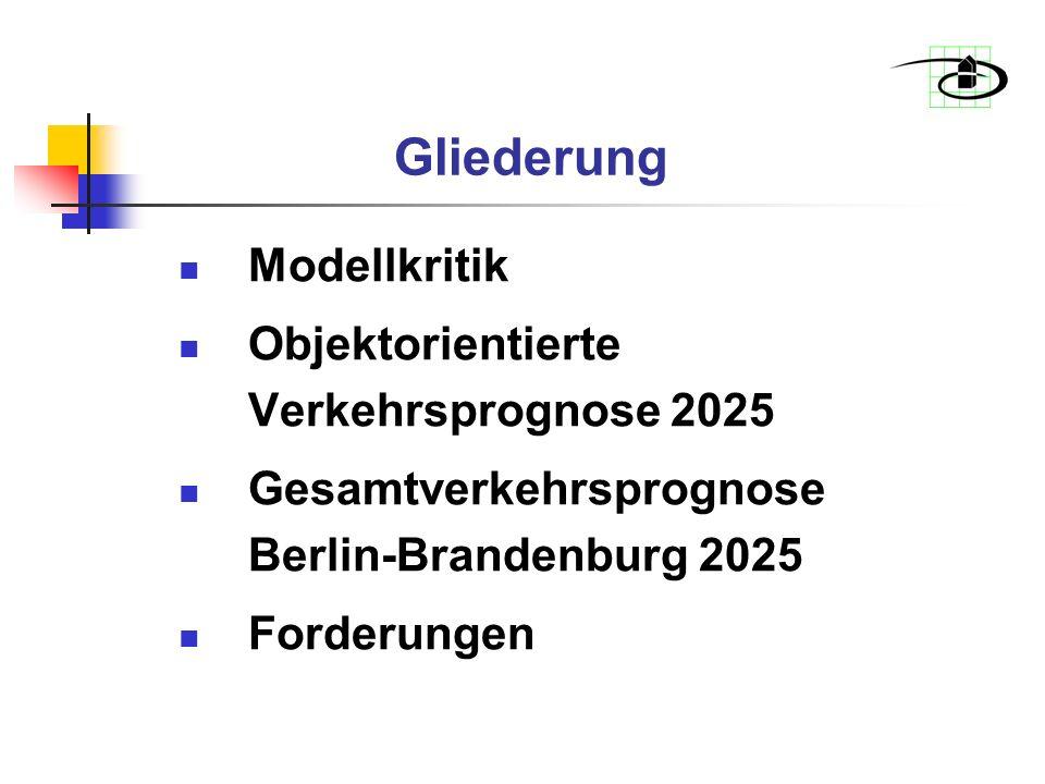 Modellkritik Objektorientierte Verkehrsprognose 2025 Gesamtverkehrsprognose Berlin-Brandenburg 2025 Forderungen Gliederung