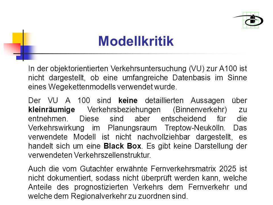 Modellkritik In der objektorientierten Verkehrsuntersuchung (VU) zur A100 ist nicht dargestellt, ob eine umfangreiche Datenbasis im Sinne eines Wegekettenmodells verwendet wurde.