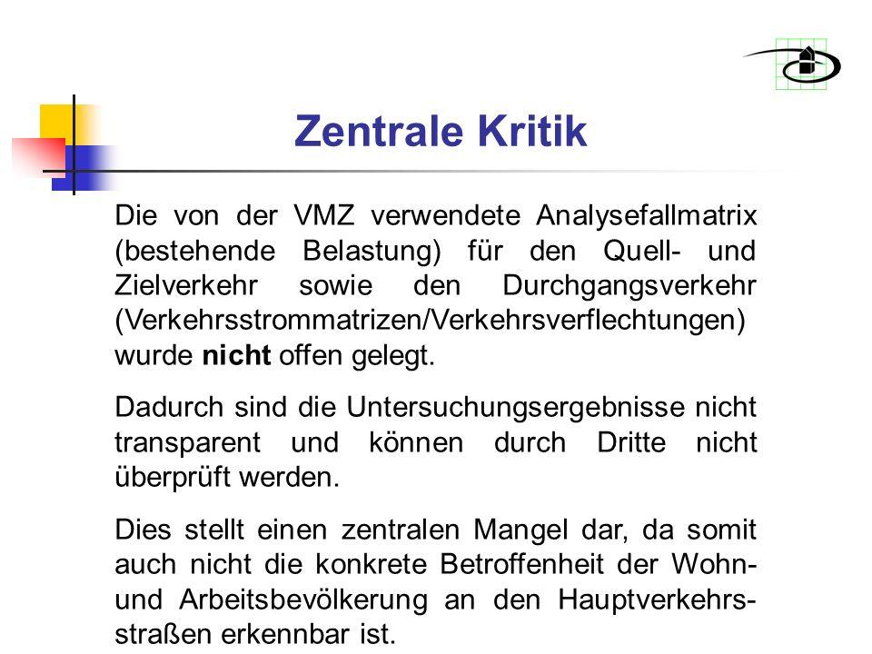 Zentrale Kritik Die von der VMZ verwendete Analysefallmatrix (bestehende Belastung) für den Quell- und Zielverkehr sowie den Durchgangsverkehr (Verkehrsstrommatrizen/Verkehrsverflechtungen) wurde nicht offen gelegt.