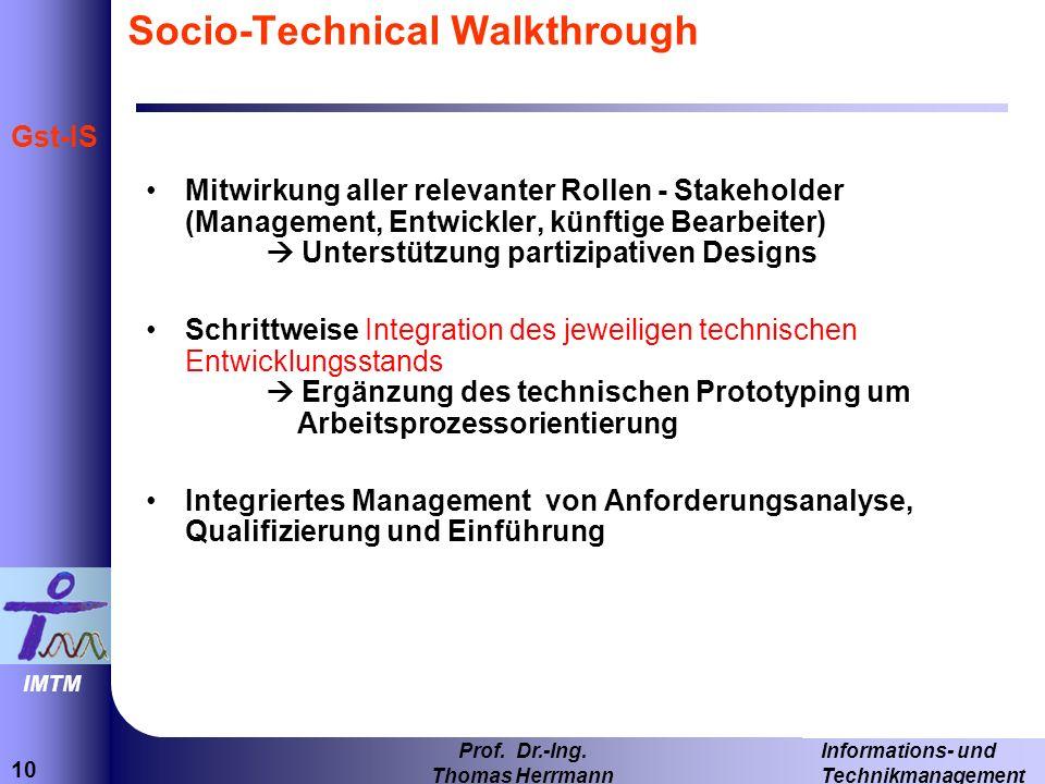 10 Informations- und Technikmanagement Prof. Dr.-Ing. Thomas Herrmann IMTM Gst-IS Socio-Technical Walkthrough Mitwirkung aller relevanter Rollen - Sta