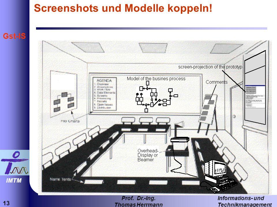 13 Informations- und Technikmanagement Prof. Dr.-Ing. Thomas Herrmann IMTM Gst-IS Screenshots und Modelle koppeln!