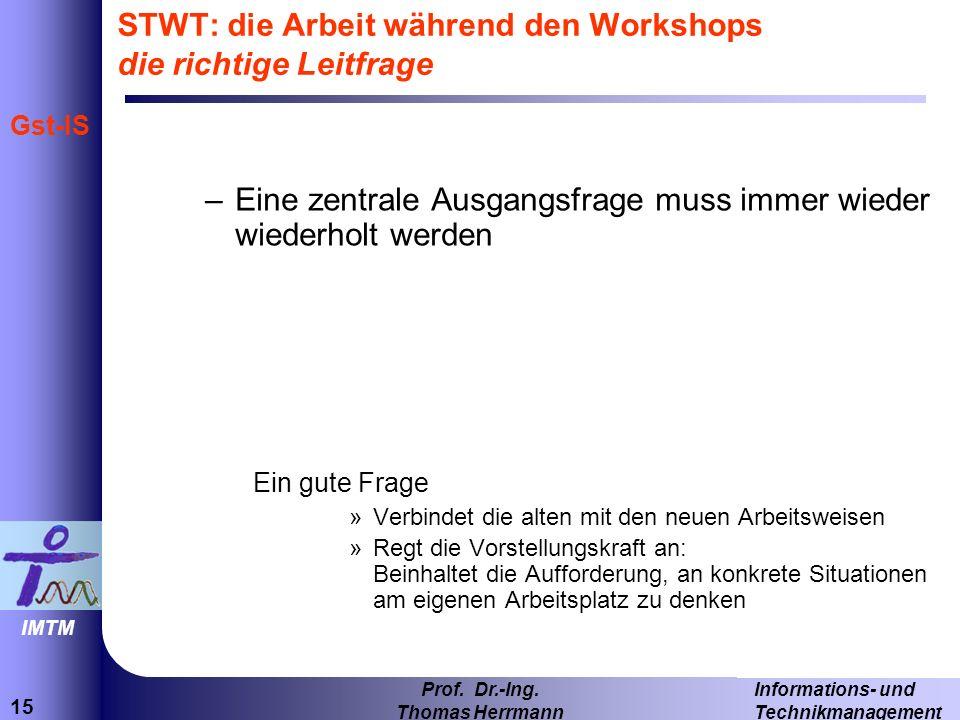 15 Informations- und Technikmanagement Prof. Dr.-Ing. Thomas Herrmann IMTM Gst-IS –Eine zentrale Ausgangsfrage muss immer wieder wiederholt werden Ein