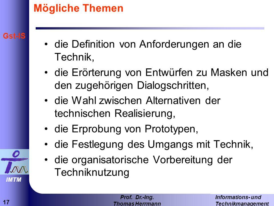 17 Informations- und Technikmanagement Prof. Dr.-Ing. Thomas Herrmann IMTM Gst-IS Mögliche Themen die Definition von Anforderungen an die Technik, die