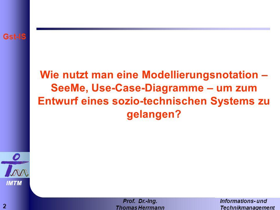 2 Informations- und Technikmanagement Prof. Dr.-Ing. Thomas Herrmann IMTM Gst-IS Wie nutzt man eine Modellierungsnotation – SeeMe, Use-Case-Diagramme